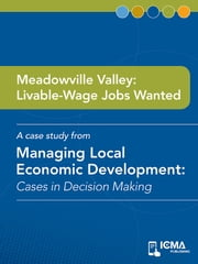 Meadowville Valley: Livable-wage Jobs Wanted: Cases in Decision Making ebook by Elizabeth  G.  Williams,James  M.  Banovetz