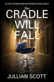 The Cradle Will Fall - Olivia Thompson Mysteries, #8 ebook by Jullian Scott