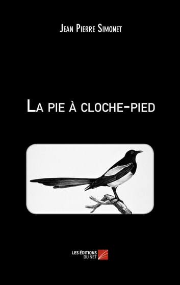 La pie à cloche-pied eBook by Jean Pierre Simonet