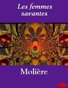 Les femmes savantes ebook by eBooksLib