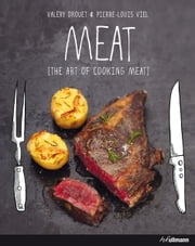 MEAT - THE ART OF COOKING MEAT ebook by Valéry Drouet,Pierre-Louis Viel