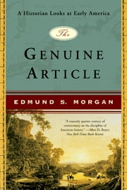 The Genuine Article: A Historian Looks at Early America ebook by Edmund S. Morgan