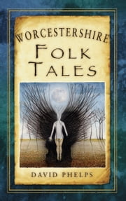 Worcestershire Folk Tales ebook by David Phelps
