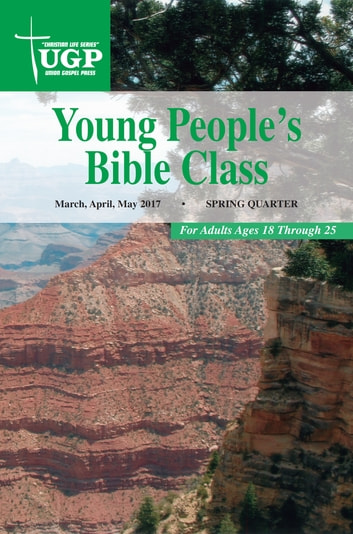 Young People's Bible Class - Spring Quarter 2017 March, April, May 2017 ebook by Union Gospel Press