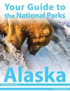Your Guide to the National Parks of Alaska ebook by Michael Joseph Oswald