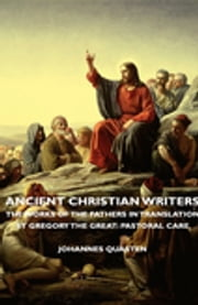 Ancient Christian Writers - The Works of the Fathers in Translation - St Gregory the Great: Pastoral Care ebook by Johannes Quasten