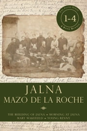 Jalna: Books 1-4 - The Building of Jalna / Morning at Jalna / Mary Wakefield / Young Renny ebook by Mazo de la Roche