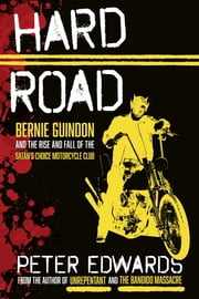 Hard Road - Bernie Guindon and the Rise and Fall of the Satan's Choice Motorcycle Club ebook by Peter Edwards