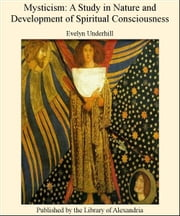 Mysticism: A Study in Nature and Development of Spiritual Consciousness ebook by Evelyn Underhill