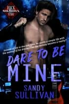 Dare to Be Mine ebook by Sandy Sullivan