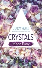 Crystals Made Easy eBook by Judy Hall