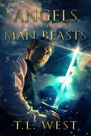Angels and Man-Beasts ebook by T.L. West