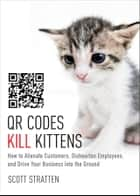 QR Codes Kill Kittens ebook by Scott Stratten,Alison Kramer