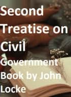Second Treatise on Civil Government ebook by John Locke