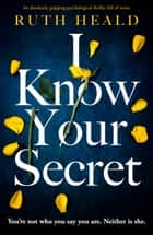 I Know Your Secret - An absolutely gripping psychological thriller full of twists ebook by