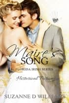 Maire's Song - The Florida Irish, #4 ebook by Suzanne D. Williams