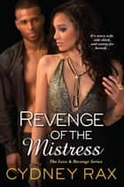 Revenge of the Mistress ebook by Cydney Rax