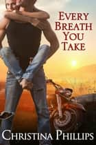 Every Breath You Take eBook by Christina Phillips