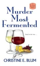 Murder Most Fermented ebook by Christine E. Blum