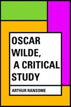Oscar Wilde, a Critical Study ebook by Arthur Ransome