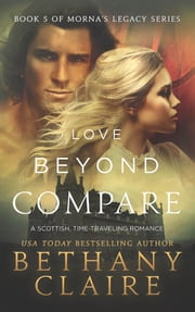 Love Beyond Compare - A Scottish Time Travel Romance ebook by Bethany Claire