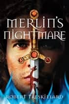 Merlin's Nightmare ebook by Robert Treskillard