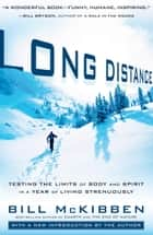 Long Distance - Testing the Limits of Body and Spirit in a Year of Living Strenuously ebook by Bill McKibben