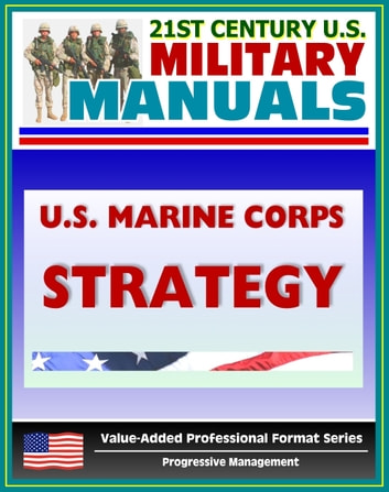21st Century U.S. Military Manuals: U.S. Marine Corps (USMC) Strategy Marine Corps Doctrinal Publication (MCDP) 1-1 (Value-Added Professional Format Series) ebook by Progressive Management