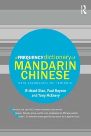 A Frequency Dictionary of Mandarin Chinese - Core Vocabulary for Learners ebook by Richard Xiao,Paul Rayson,Tony McEnery