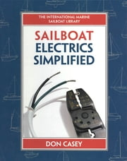 Sailboat Electrical Systems: Improvement, Wiring, and Repair - Improvement, Wiring, and Repair ebook by Don Casey