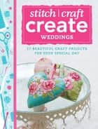 Stitch, Craft, Create - Weddings - 17 beautiful craft projects for your special day ebook by Various Various