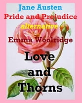 Love and Thorns: Jane Austen Pride and Prejudice alternative ebook by Emma Woolridge