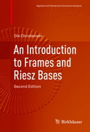 An Introduction to Frames and Riesz Bases ebook by Ole Christensen