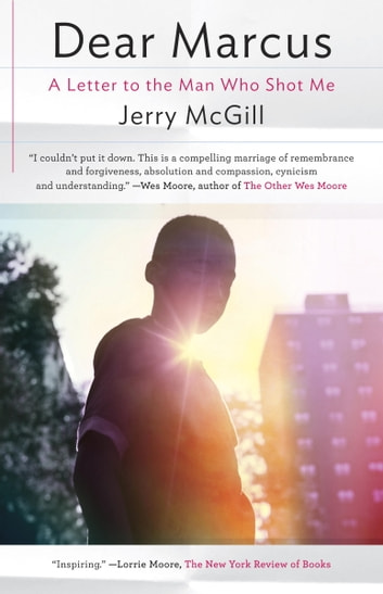 Dear Marcus - A Letter to the Man Who Shot Me ebook by Jerry McGill