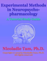 Experimental Methods in Neuropsychopharmacology: A Tutorial Study Guide ebook by Nicoladie Tam, Ph.D.