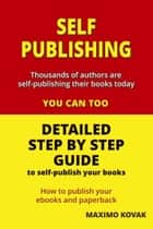 Self-publishing / Detailed Step by Step Guide to Self-publish your Books ebook by Maximo Kovak