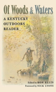 Of Woods and Waters - A Kentucky Outdoors Reader ebook by Ron Ellis