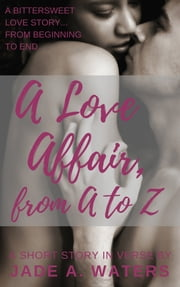 A Love Affair, From A to Z ebook by Jade A. Waters