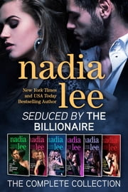 Seduced by the Billionaire: The Complete Collection ebook by Nadia Lee