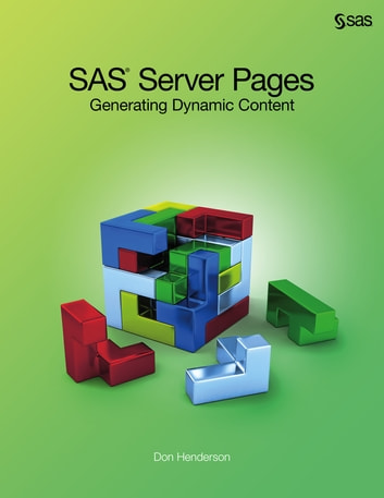 SAS Server Pages - Generating Dynamic Content ebook by Don Henderson