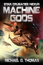 Machine Gods (Star Crusades Nexus, Book 2) ebook by