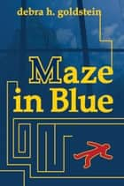 Maze in Blue ebook by Debra H. Goldstein