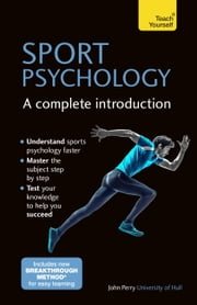 Sport Psychology: A Complete Introduction ebook by John Perry