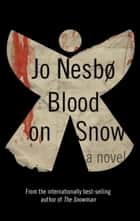 Blood on Snow ebook by Jo Nesbo,Neil Smith