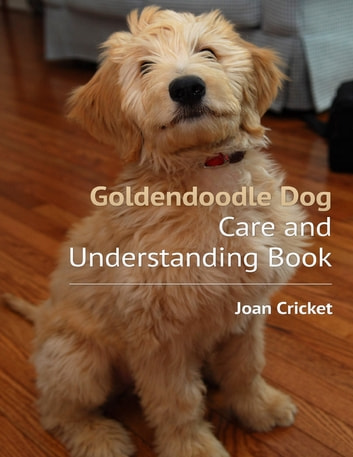 Goldendoodle Dog Care and Understanding Book ebook by Joan Cricket