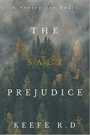 The Salt Prejudice - A Poetry for Souls ebook by Keefe R.D