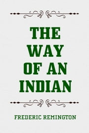 The Way of an Indian ebook by Frederic Remington