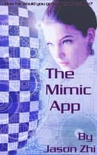The Mimic App ebook by Jason Zhi