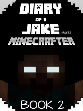 Minecraft: Diary of a Jake Minecrafter Book 2 - (Unofficial Minecraft Book) ebook by Gold KID