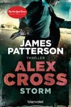 Storm - Alex Cross 16 - - Thriller ebook by James Patterson, Leo Strohm